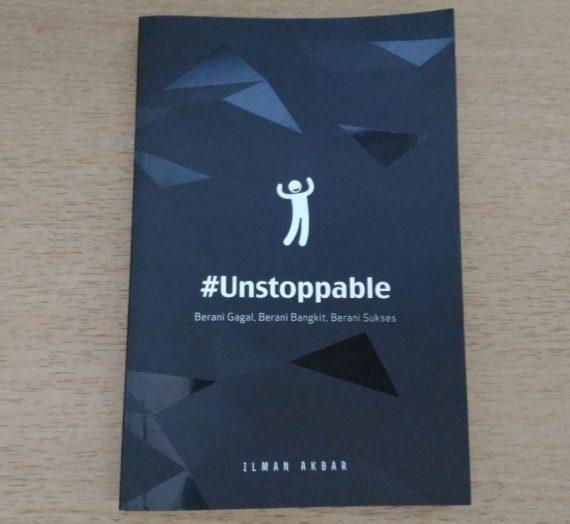 UNSTOPPABLE: Berani Bangkit Menghadapi Kegagalan Untuk Mencapai Kesuksesan